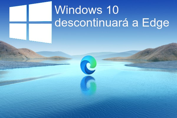 Windows 10 descontinuará Edge